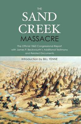 The Sand Creek Massacre by Bill Yenne