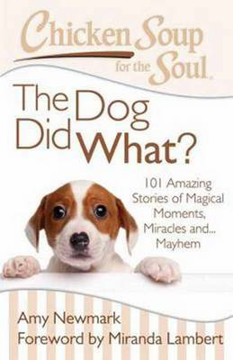 Chicken Soup for the Soul: the Dog Did What? by Amy Newmark