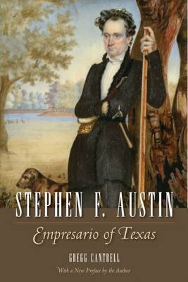 Stephen F. Austin by Gregg Cantrell