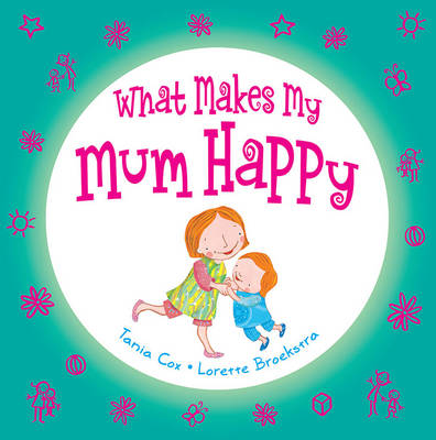 What Makes My Mum Happy by Tania Cox