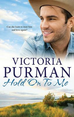 HOLD ON TO ME by Victoria Purman