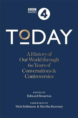 Today: A History of our World through 60 years of Conversations & Controversies by Nick Robinson