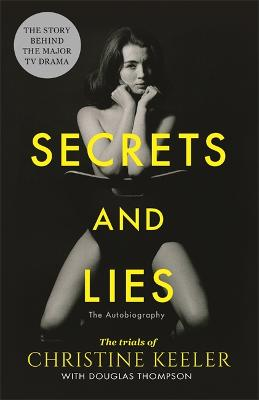 Secrets and Lies: The Trials of Christine Keeler by Douglas Thompson