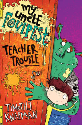 My Uncle Foulpest: Teacher Trouble by Timothy Knapman