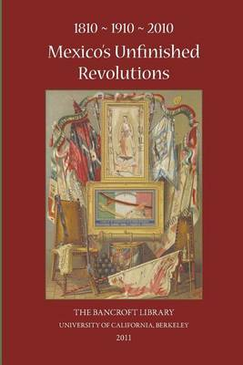 1810-1910-2010 Mexico's Unfinished Revolutions by Charles B. Faulhaber