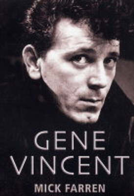 Gene Vincent: There's One in Every Town by Mick Farren