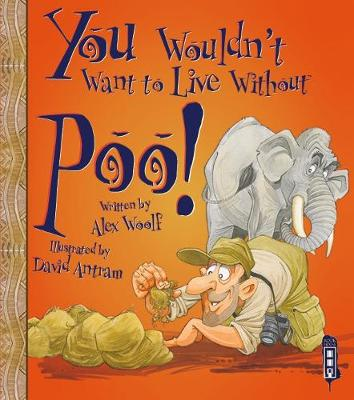 You Wouldn't Want To Live Without Poo! by Alex Woolf