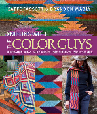 Knitting with The Color Guys by Kaffe Fassett