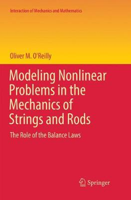 Modeling Nonlinear Problems in the Mechanics of Strings and Rods: The Role of the Balance Laws by Oliver M. O'Reilly