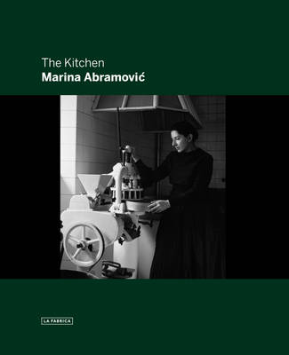 Marina Abramovic: the Kitchen by Marina Abramovic