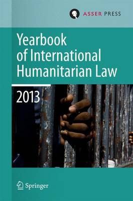 Yearbook of International Humanitarian Law 2013 by Terry D. Gill