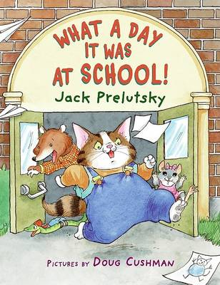 What A Day It Was At School! by Jack Prelutsky