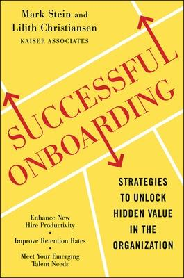 Successful Onboarding: Strategies to Unlock Hidden Value Within Your Organization by Mark Stein