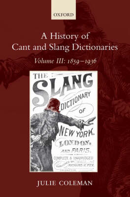 A A History of Cant and Slang Dictionaries by Julie Coleman