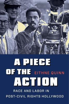 A Piece of the Action: Race and Labor in Post-Civil Rights Hollywood book