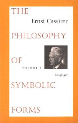 The The Philosophy of Symbolic Forms The Philosophy of Symbolic Forms Language Volume 1 by Ernst Cassirer