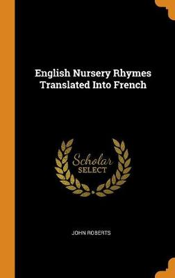 English Nursery Rhymes Translated Into French by John Roberts