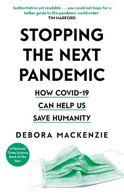 COVID-19: The Pandemic that Never Should Have Happened, and How to Stop the Next One by Debora MacKenzie