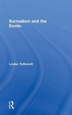 Surrealism and the Exotic by Louise Tythacott
