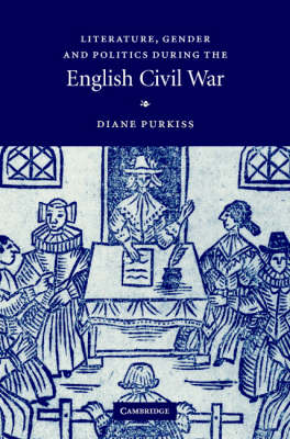 Literature, Gender and Politics During the English Civil War by Diane Purkiss