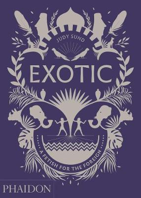 Exotic: A Fetish for the Foreign by Judy Sund