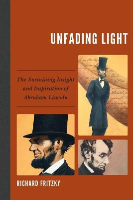 Unfading Light: The Sustaining Insight and Inspiration of Abraham Lincoln book