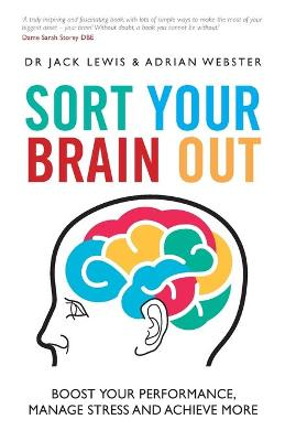 Sort Your Brain Out - Boost Your Performance,     Manage Stress and Achieve More by Adrian Webster