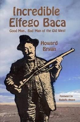 Incredible Elfego Baca by Howard Bryan