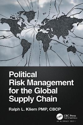 Political Risk Management for the Global Supply Chain by Ralph L. Kliem