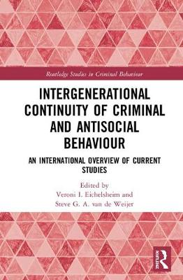 Intergenerational Continuity of Criminal and Antisocial Behaviour by Veroni I. Eichelsheim