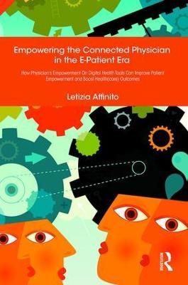 Empowering the Connected Physician in the E-Patient Era: How Physician's Empowerment On Digital Health Tools Can Improve Patient Empowerment and Boost Health(care) Outcomes book