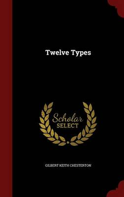 Twelve Types by G K Chesterton