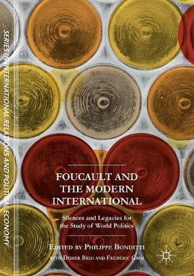 Foucault and the Modern International: Silences and Legacies for the Study of World Politics by Philippe Bonditti