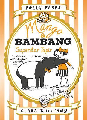 Mango & Bambang: Superstar Tapir (Book Four) by Polly Faber