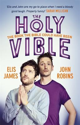 Elis and John Present the Holy Vible: The Book The Bible Could Have Been by Elis James