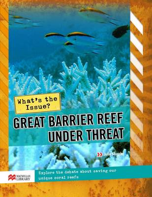 What's the Issue? The Great Barrier Reef Under Threat by Julie Murphy