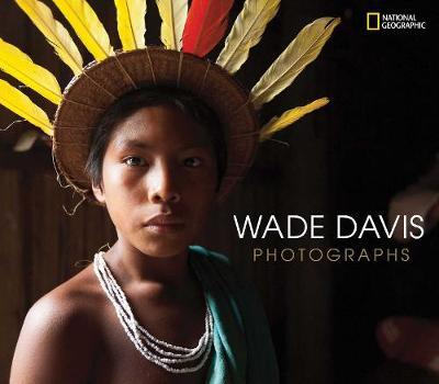 Wade Davis Photographs by Wade