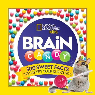 Brain Candy: 500 Sweet Facts to Satisfy Your Curiosity by National Geographic Kids