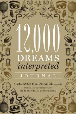 12,000 Dreams Interpreted Journal by Gustavus Hindman Miller
