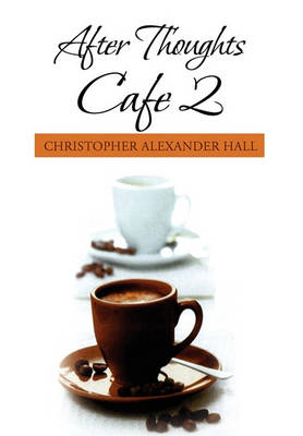 After Thoughts Cafe 2 by Christopher Alexander Hall
