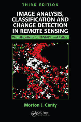 Image Analysis, Classification and Change Detection in Remote Sensing by Morton John Canty