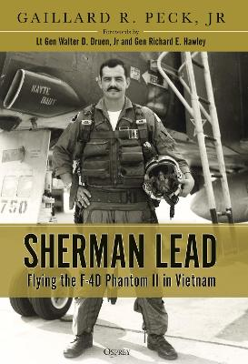 Sherman Lead: Flying the F-4D Phantom II in Vietnam by Col (Ret.) Gaillard R. Peck, Jr