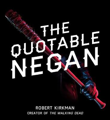 The Quotable Negan by Robert Kirkman