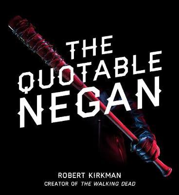The Quotable Negan by Robert Kirkman