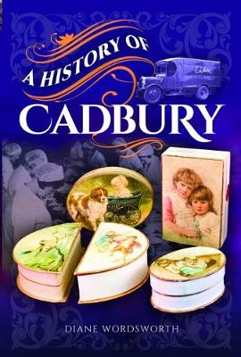A History of Cadbury by Wordsworth, Diane
