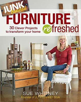 Junk Beautiful: Furniture Refreshed by Sue Whitney