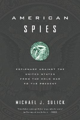 American Spies: Espionage against the United States from the Cold War to the Present by Michael J. Sulick