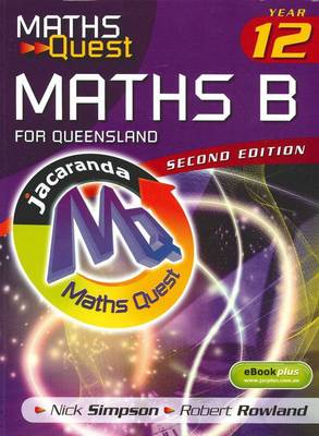 Maths Quest Maths B Year 12 for Queensland 2E & eBookPLUS by Nick Simpson