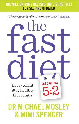 The Fast Diet (The Original 5:2 Diet: Revised and Updated) by Dr Michael Mosley