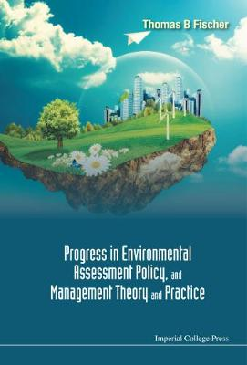 Progress In Environmental Assessment Policy, And Management Theory And Practice by Thomas B. Fischer